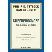 Superprognoze. Arta si stiinta predictiei - Dan Gardner, Philip E. Tetlock