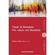 Tanar in Romania. Noi valori, noi identitati - Sabina-Adina Luca