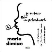 Te iubesc si te omor in primavara (Je t'aime et je te tue au printemps) - MARIA DIMIAN