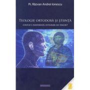 Teologie ortodoxa si stiinta. Conflict, indiferenta, integrare sau dialog? - Pr. Razvan Andrei Ionescu