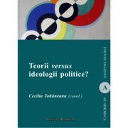 Teorii versus ideologii politice - Cecilia Tohaneanu