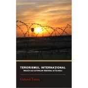 Terorismul international. Reactii ale actorilor regionali si globali - Gabriel Toma