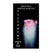 Testament. Cuvinte de folos - Parintele Arsenie Papacioc