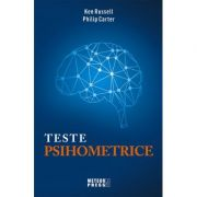 Teste psihometrice. 1000 de modalitati pentru a va evalua personalitatea, creativitatea, inteligenta si gandirea laterala - Ken Russell, Philip Carter (editie 2018)