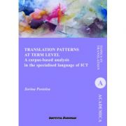 Translation Patterns at Term Level. A corpus-based analysis in the specialised language of ICT - Sorina Postolea