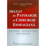 Tratat de patologie si chirurgie esofagiana - Silviu Constantinoiu