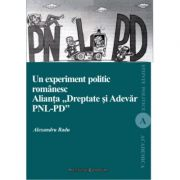 Un experiment politic romanesc. Alianta Dreptate si Adevar PNL-PD - Alexandru Radu