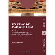 Un veac de caragialism - Loredana Ilie