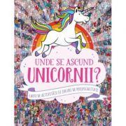Unde se ascund unicornii? Carte de activitati cu jocuri de perspicacitate