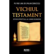 Vechiul Testament - izvor spiritual al limbii romane - Prof. Univ. Dr. Emilian Cornitescu