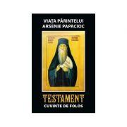 Viata parintelui Arsenie Papacioc - Testament. Cuvinte de folos