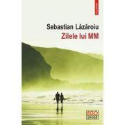 Zilele lui MM - Sebastian Lazaroiu