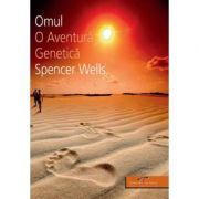 Omul. O aventura genetica - Spencer Wells