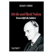 30 de ani fara Noica. Exercitii de iubire - Ioan Ursu