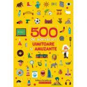 500 de adevaruri uimitoare si amuzante