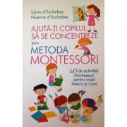 Ajuta-ti copilul sa se concentreze folosind metoda Montessori - 40 de activitatii pentru copii