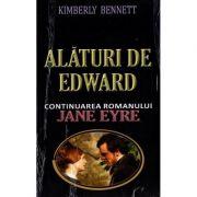 Alaturi de Edward. Continuarea romanului Jane Eyre - Kimberly Bennett