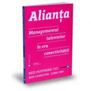 Alianta. Managementul talentelor in era conectivitatii - Ben Casnocha, Chris Yeh, Reid Hoffman