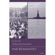 Anii romantici - Gabriela Adamesteanu