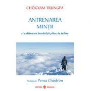 Antrenarea mintii si cultivarea bunatatii pline de iubire - Chogyam Trungpa