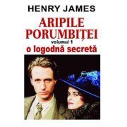 Aripile porumbitei, volumul 1. O logodna secreta - Henry James