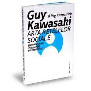Arta retelelor sociale. Sfaturi pentru utilizatori experimentati - Guy Kawasaki, Peg Fitzpatrick