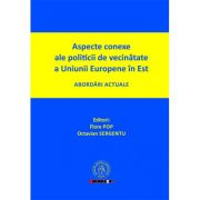 Aspecte conexe ale politicii de vecinatate a Uniunii Europene in Est. Abordari actuale