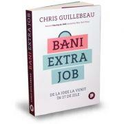 Bani extra job. De la idee la venit in 27 de zile - Chris Guillebeau