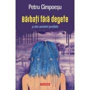 Barbati fara degete si alte amintiri penibile - Petru Cimpoesu
