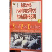 Basme Fantastice Romanesti vol. 12. Stravechi povesti extrordinare pastrate de romanii din Harghita - Ionel Oprisan