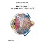 Boli oculare la persoane în varsta - Marieta Dumitrache