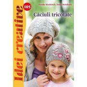 Caciuli tricotate. Idei creative 105 - Frauke Kiedaisch, Tanja Steinbach