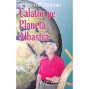 Calator pe Planeta Albastra - Victor Teodoru