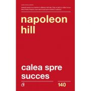 Calea spre succes. Editia a II-a - Napoleon Hill