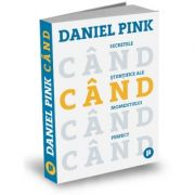 Cand. Secretele stiintifice ale momentului perfect - Daniel Pink