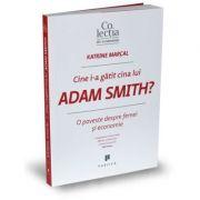 Cine i-a gatit cina lui Adam Smith? O poveste despre femei si economie - Katrine Marcal
