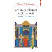 Civilizatia islamica in 30 de vieti. Primii 1. 000 de ani - Chase F. Robinson