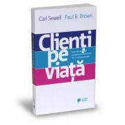 Clienti pe viata. Cum sa transformi cumparatorul ocazional intr-un client pe viata - pocket book - Carl Sewell, Paul B. Brown