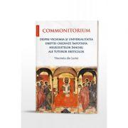 Commonitorium. Despre vechimea si universalitatea dreptei credinte impotriva nelegiuitelor innoiri ale tuturor ereticilor - Vincentiu din Lerini