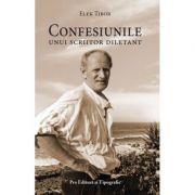 Confesiunile unui scriitor diletant - Elek Tibor