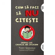 Cum sa faci sa NU citesti #1 (Seria Charlie Joe Jackson) paperback - Tommy Greenwald