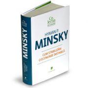 Cum stabilizam o economie instabila - Hyman Philip Minsky