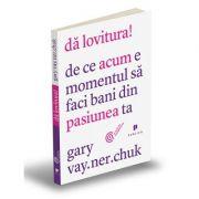 Da lovitura! De ce ACUM e momentul sa faci bani din pasiunea ta - Gary Vaynerchuk