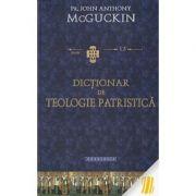 Dictionar de teologie patristica - Pr. John Anthony McGuckin