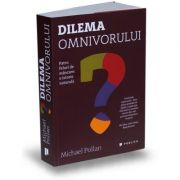 Dilema omnivorului. Patru feluri de mancare: o istorie naturala - Michael Pollan
