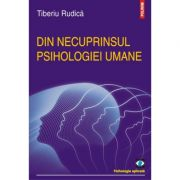 Din necuprinsul psihologiei umane - Tiberiu Rudica