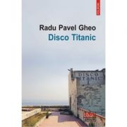 Disco Titanic - Radu Pavel Gheo