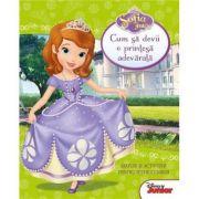 Sofia Intai. Cum sa devii o printesa adevarata - Disney
