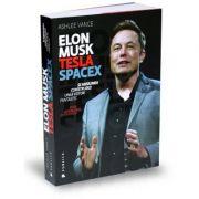 Elon Musk. Tesla, SpaceX si misiunea construirii unui viitor fantastic - Ashlee Vance