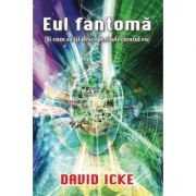 Eul fantoma (Si cum sa iti descoperi adevaratul eu) - David Icke